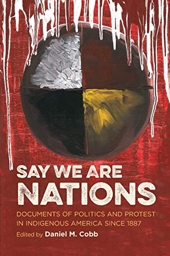 Say We Are Nations: Documents of Politics and Protest in Indigenous America since 1887 (H. Eugene and Lillian Youngs Leh
