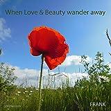 When Love & Beauty Wander Away (Demo)