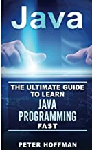 Java: The Ultimate Guide to Learn Java Programming and Computer Hacking (java for beginners, java for dummies, java apps, hacking) (HTML, Javascript, ... Developers, Coding, CSS, PHP) (Volume 2)