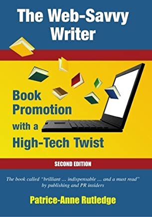 The Web-Savvy Writer: Book Promotion With A High-Tech Twist, Second Edition by Patrice-Anne Rutledge (2008-11-02)