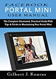 Facebook Portal Mini User Manual: The Complete Illustrated, Practical Guide with Tips & Tricks to Maximizing your Portal Mini (English Edition)