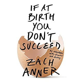 If at Birth You Don't Succeed     My Adventures with Disaster and Destiny              By:                                                                                                                                 Zach Anner                               Narrated by:                                                                                                                                 Zach Anner                      Length: 10 hrs and 16 mins     973 ratings     Overall 4.8