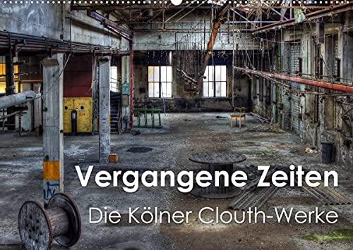 Vergangene Zeiten – Die Kölner Clouth-Werke (Wandkalender 2022 DIN A2 quer)