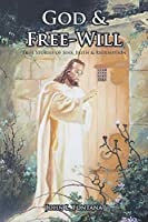 God and Free-Will: True Stories of Sins, Faith and Redemption