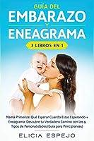 Guia del embarazo y eneagrama 3 libros en 1: Mama primeriza: Que esperar cuando estas esperando + Eneagrama: Descubre tu verdadero camino con los 9 tipos de personalidades (guia para principiantes)