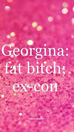 Georgina: fat bitch; ex-con
