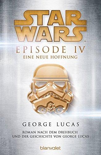 Star Wars™ - Episode IV - Eine neue Hoffnung: Roman nach dem Drehbuch und der Geschichte von George Lucas (Filmbücher, Band 4)