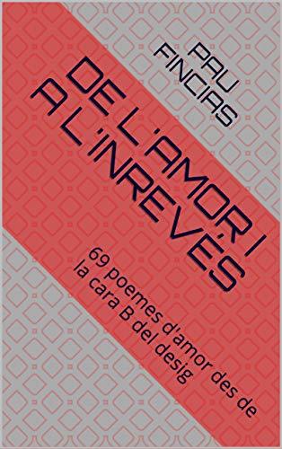 DE L'AMOR I A L'INREVÉS: 69 poemes d'amor des de la cara B del desig (Catalan Edition)
