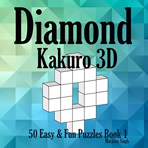 Diamond Kakuro 3D 50 Easy & Fun Puzzles Book 1: Cross Sums Math Puzzles for Kids Adults Senior