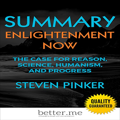 Summary of Enlightenment Now: The Case for Reason, Science, Humanism, and Progress by Steven Pinker audiobook cover art