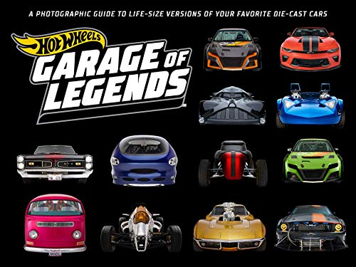 HOT WHEELS GARAGE OF LEGENDS PHOTOGRAPHIC GUIDE: A Photographic Guide to 75+ Life-Size Versions of Your Favorite Die-Cast Vehicles -- From the Classic Twin Mill to the Star Wars X-Wing Carship
