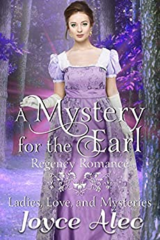 A Mystery for the Earl: Regency Romance (Ladies, Love, and Mysteries Book 4) by [Joyce Alec]