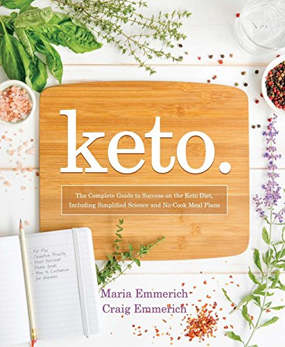 Keto: The Complete Guide to Success on The Ketogenic Diet, including Simplified Science and No-cook Meal Plans (Keto: The Complete Guide to Success on the Ketogenic Diet Series)