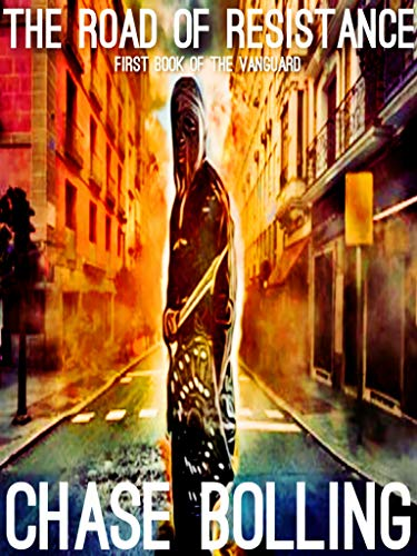 The Road of Resistance: First Book of the Vanguard 01 by [Chase Bolling]