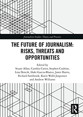 Compare Textbook Prices for The Future of Journalism: Risks, Threats and Opportunities 1 Edition ISBN 9780367585938 by Stuart, Allan,Carter, Cynthia,Cushion, Stephen