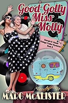 Good Golly Miss Molly: Georgie B. Goode Vintage Trailer Mysteries Book 8 by [Marg McAlister]