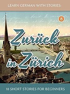 Learn German With Stories: Zurück in Zürich - 10 Short Stories For Beginners (Dino lernt Deutsch - Simple German Short Stories For Beginners 8) (German Edition)