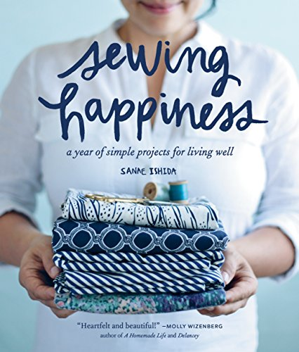 Compare Textbook Prices for Sewing Happiness: A Year of Simple Projects for Living Well Sanae Ishida Sews Illustrated Edition ISBN 9781570619953 by Ishida, Sanae