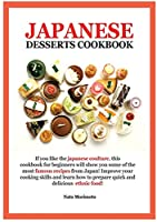 Japanese Dessert Cookbook: If You Like the Japanese Coulture, This Cookbook for Beginners Will Show You Some of the Most Famous Recipes from Japan! Improve Your Cooking Skills and Learn How to Prepare Quick and Delicious Ethnic Food!