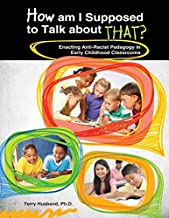 How Am I Supposed to Talk about That? Enacting Anti-Racist Pedagogy in Early Childhood Classrooms