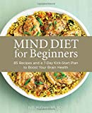 MIND Diet for Beginners: 85 Recipes and a 7-Day Kickstart Plan to...