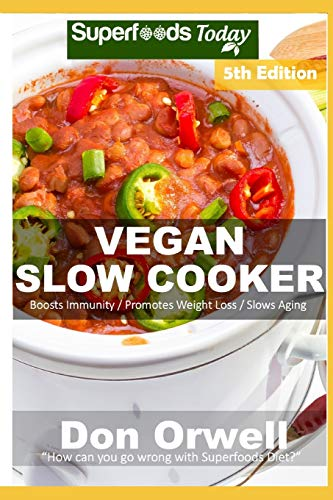 Vegan Slow Cooker: Over 50 Vegan Quick and Easy Gluten Free Low Cholesterol Whole Foods Recipes full of Antioxidants and Phytochemicals