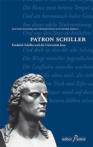 Patron Schiller: Friedrich Schiller und die Universität Jena (Edition Paideia)