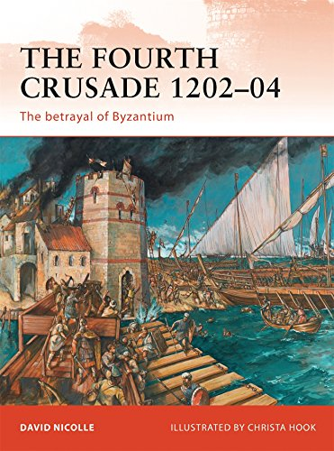 The Fourth Crusade 1202–04: The betrayal of Byzantium (Campaign)