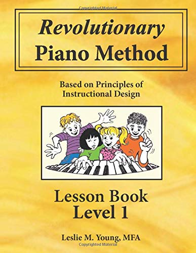 Revolutionary Piano Method: Lesson Book 1: Based on Principles of Instructional Design (Volume 1)