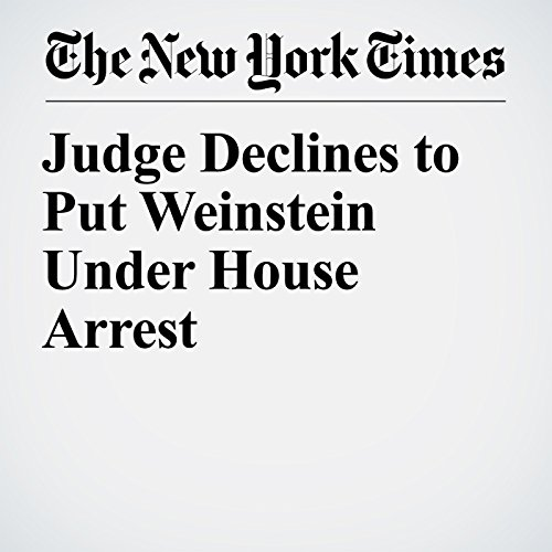 Judge Declines to Put Weinstein Under House Arrest copertina