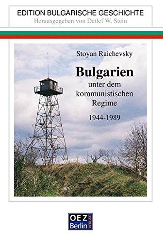 Bulgarien unter dem kommunistischen Regime 1944-1989 (Edition: Bulgarische Geschichte)