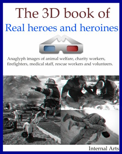 The 3D Book of Real Heros and Heroines. Anaglyph images of animal welfare, charity workers, firefighters, medical staff, rescue workers and volunteers. (3D books 26) (English Edition)
