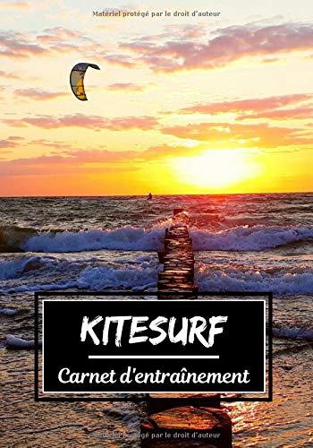Kitesurf Carnet d'entraînement: Planifiez vos entraînements en avance   Exercice, commentaire et objectif pour chaque session d'entraînement   Passionnée de sport : Kitesurf  