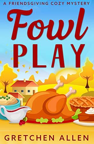 Fowl Play: A Friendsgiving Cozy Mystery by [Gretchen Allen]