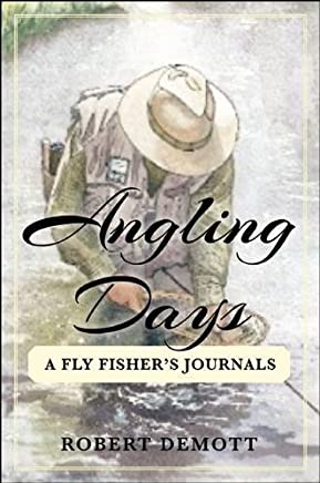 Angling Days: A Fly Fishera??s Journals by Robert DeMott (2016-06-28)