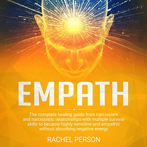 Couverture de Empath: The Complete Healing Guide from Narcissism and Narcissistic Relationships with Multiple Survival Skills to Become Highly Sensitive and Empathic Without Absorbing Negative Energy