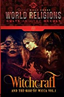 Witchcraft & the Rise of Wicca Vol.1