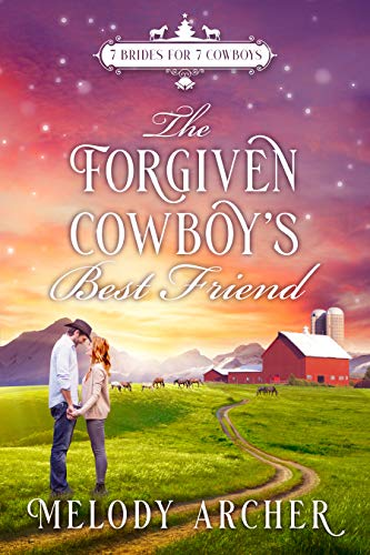 The Forgiven Cowboy's Best Friend (Canyon Mountain Christmas, 7 Brides for 7 Cowboys Sweet Western Romance Book 1) by [Melody Archer]