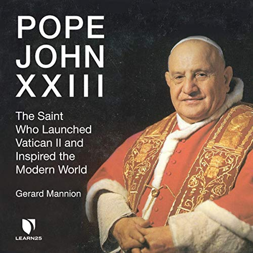 Pope John XXIII: The Saint Who Launched Vatican II and Inspired the Modern World Audiobook By Gerard Mannion cover art