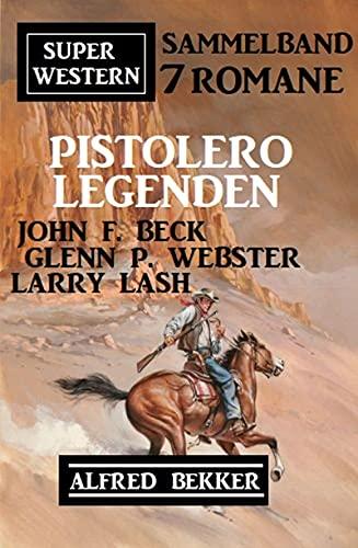 Pistolero-Legenden: Super Western Sammelband 7 Romane