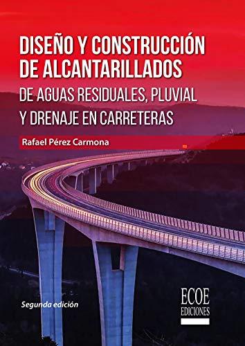 Diseño y construcción de alcantarillados de aguas residuales, pluvial y drenajes en carreteras (Spanish Edition)