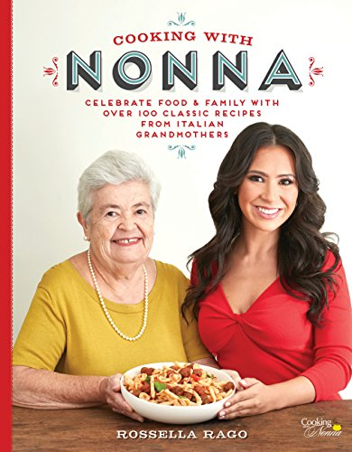 Cooking with Nonna: Celebrate Food & Family With Over 100 Classic Recipes from Italian Grandmothers (English Edition)