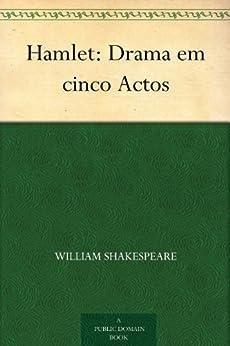Hamlet: Drama em cinco Actos por [William Shakespeare, Rei de Portugal Luís I]