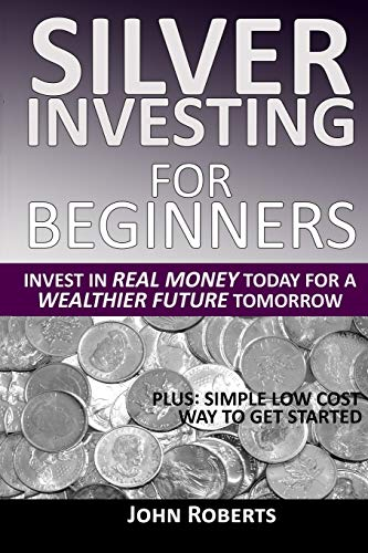 Compare Textbook Prices for Silver Investing For Beginners: Invest In Real Money Today For A Wealthier Future Tomorrow  ISBN 9798640911282 by Roberts, John