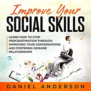 Improve Your Social Skills: Learn How to Stop Procrastination Through Improving Your Conversations and Fostering Genuine Relationships     Mastery Emotional Intelligence and Soft Skills, Book 5              By:                                                                                                                                 Daniel Anderson                               Narrated by:                                                                                                                                 K C Wayman                      Length: 3 hrs     47 ratings     Overall 4.8