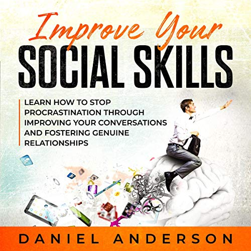 Improve Your Social Skills: Learn How to Stop Procrastination Through Improving Your Conversations and Fostering Genuine Relationships audiobook cover art