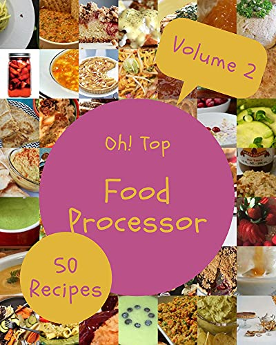 Oh! Top 50 Food Processor Recipes Volume 2: A Food Processor Cookbook You Will Need (English Edition)