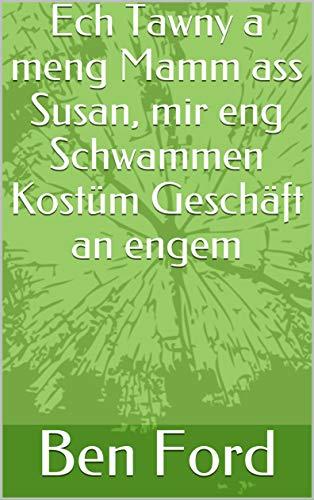 Ech Tawny a meng Mamm ass Susan, mir eng Schwammen Kostüm Geschäft an engem (Luxembourgish Edition)