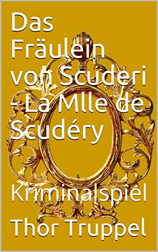 Das Fräulein von Scuderi - La Mlle de Scudéry: Kriminalspiel (Klassiker)