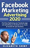 FACEBOOK MARKETING ADVERTISING 2020: Find How Optimizing Your Facebook Page and Advertising on Facebook To Create an Income For Your Business (English Edition)